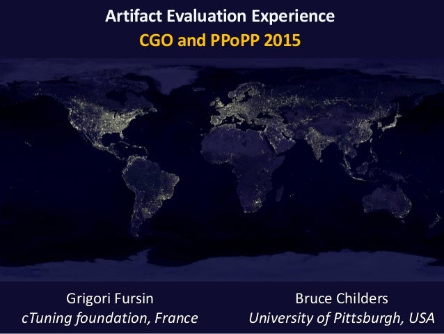 Artifact Evaluation Experience CGO and PPoPP 2015 Bruce Childers University of Pittsburgh, USA Grigori Fursin cTuning foun...