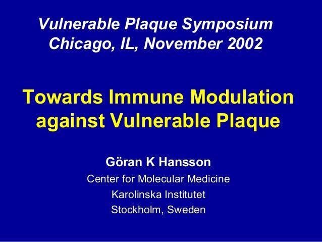 Towards Immune Modulation against Vulnerable Plaque Göran K Hansson Center for Molecular Medicine Karolinska Institutet St...