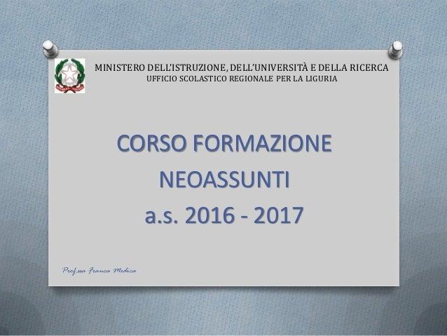CORSO FORMAZIONE NEOASSUNTI a.s. 2016 - 2017 MINISTERO DELL'ISTRUZIONE, DELL'UNIVERSITÀ E DELLA RICERCA UFFICIO SCOLASTICO...