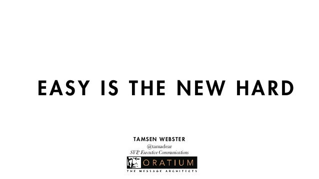 EASY IS THE NEW HARD  TAMSEN WEBSTER  @tamadear  SVP, Executive Communications  !