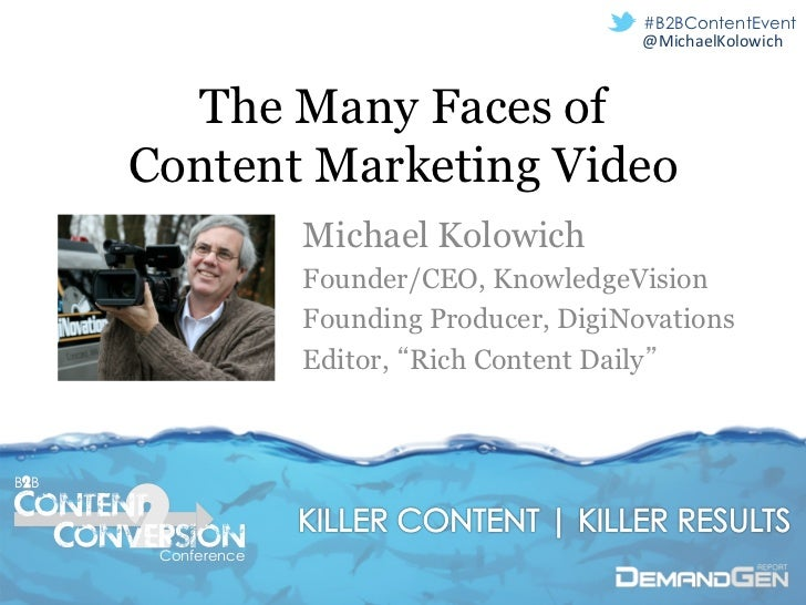 #B2BContentEvent                                             @MichaelKolowich	          The Many Faces of      Content Mar...