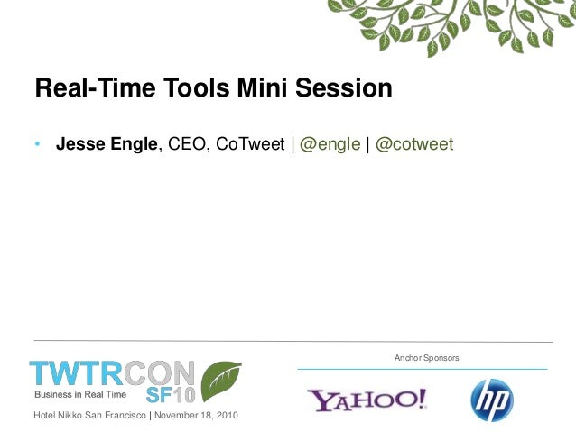 Hotel Nikko San Francisco | November 18, 2010 Anchor Sponsors Real-Time Tools Mini Session • Jesse Engle, CEO, CoTweet | @...