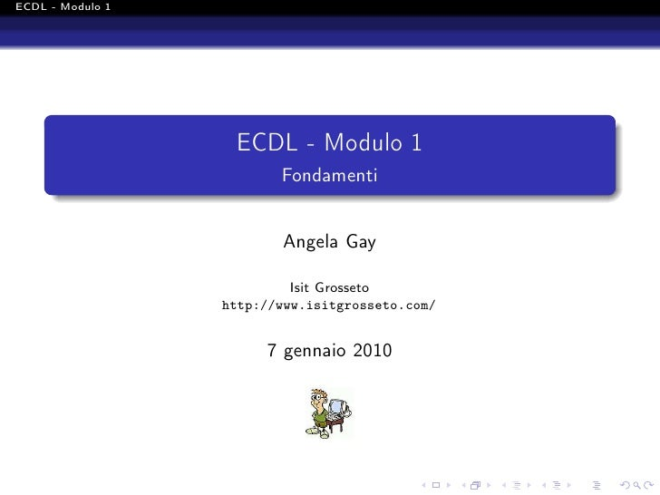 ECDL - Modulo 1                   ECDL - Modulo 1                         Fondamenti                         Angela Gay   ...