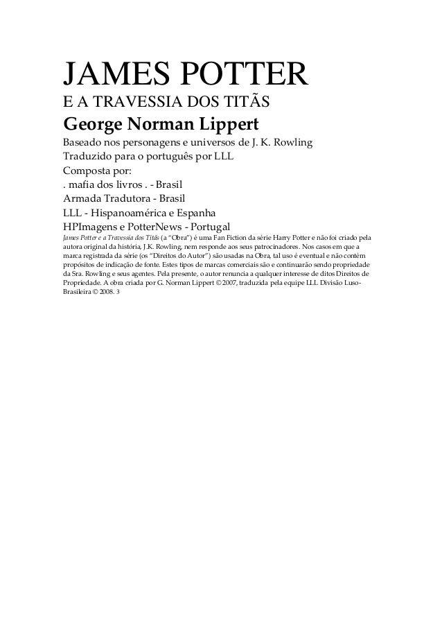 JAMES POTTER E A TRAVESSIA DOS TITÃS George Norman Lippert Baseado nos personagens e universos de J. K. Rowling Traduzido ...