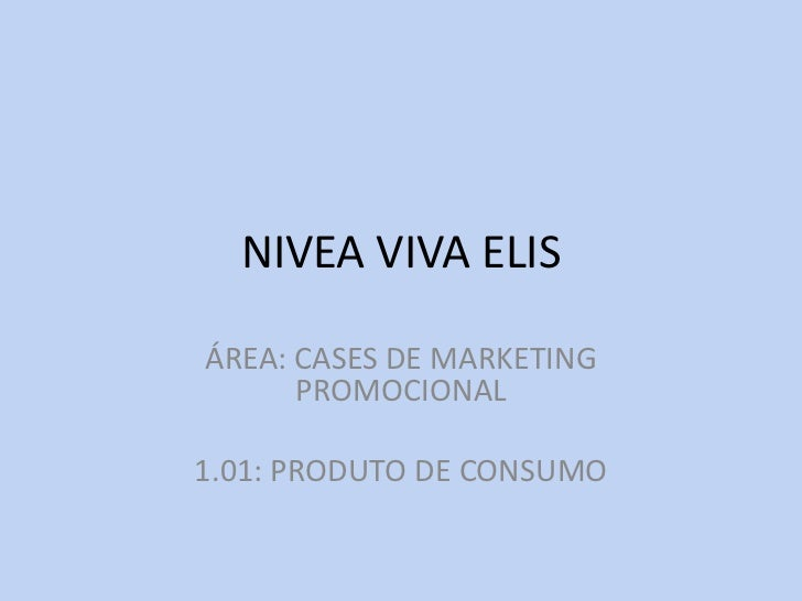 NIVEA VIVA ELISÁREA: CASES DE MARKETING      PROMOCIONAL1.01: PRODUTO DE CONSUMO