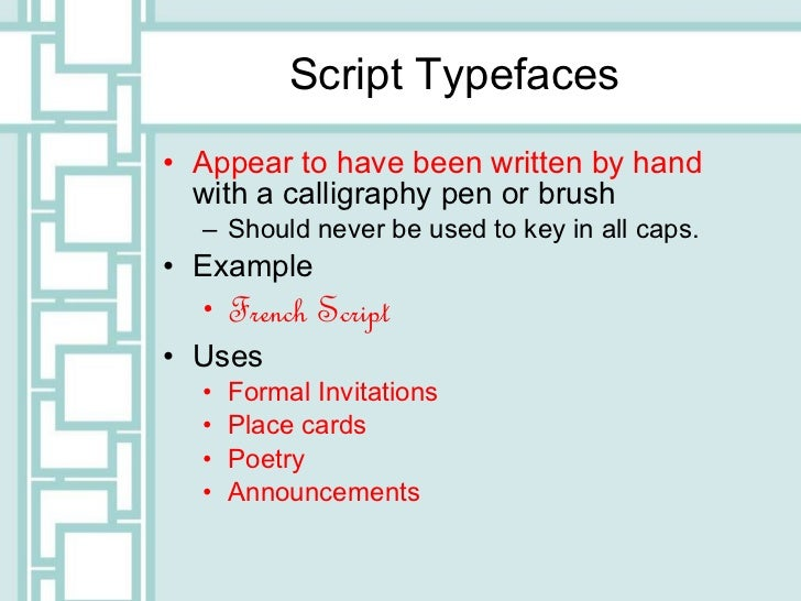 Script Typefaces <ul><li>Appear to have been written by hand  with a calligraphy pen or brush </li></ul><ul><ul><li>Should...