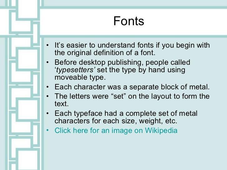 Fonts <ul><li>It's easier to understand fonts if you begin with the original definition of a font.  </li></ul><ul><li>Befo...
