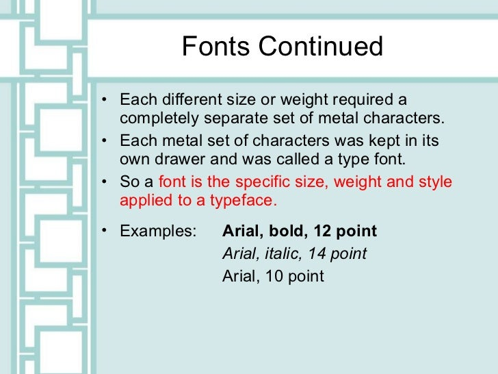 Fonts Continued <ul><li>Each different size or weight required a completely separate set of metal characters. </li></ul><u...