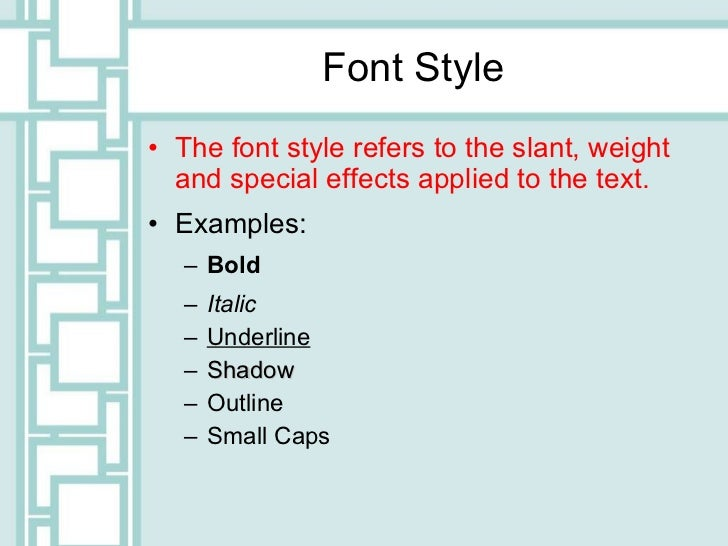 Font Style <ul><li>The font style refers to the slant, weight and special effects applied to the text. </li></ul><ul><li>E...