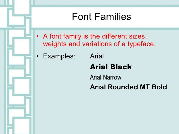 Font Families <ul><li>A font family is the different sizes, weights and variations of a typeface.  </li></ul><ul><li>Examp...