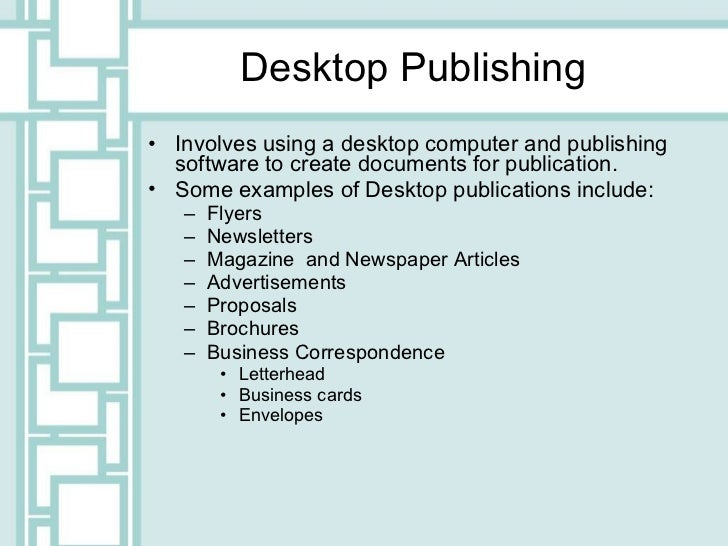 Desktop Publishing <ul><li>Involves using a desktop computer and publishing software to create documents for publication. ...
