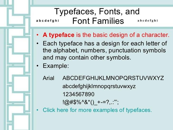 Typefaces, Fonts, and  Font Families <ul><li>A typeface  is the basic design of a character. </li></ul><ul><li>Each typefa...
