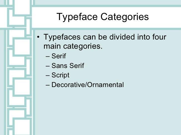 Typeface Categories <ul><li>Typefaces can be divided into four main categories. </li></ul><ul><ul><li>Serif </li></ul></ul...