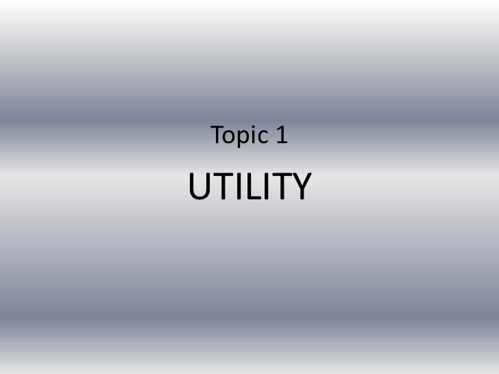 Topic 1<br />UTILITY<br />