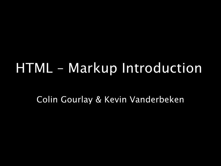 HTML – Markup Introduction<br />Colin Gourlay & Kevin Vanderbeken<br />