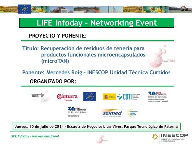 LIFE Infoday - Networking Event LIFE Infoday - Networking Event PROYECTO Y PONENTE: Título: Recuperación de residuos de te...