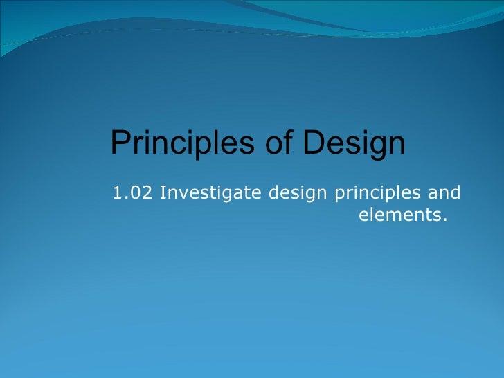 1.02 Investigate design principles and elements.  Principles of Design