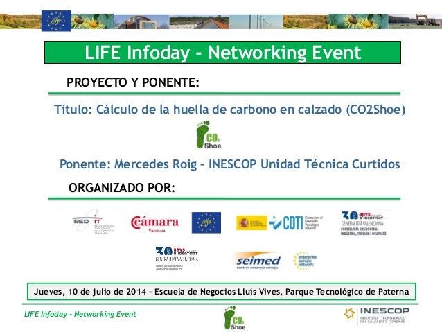 LIFE Infoday - Networking Event LIFE Infoday - Networking Event PROYECTO Y PONENTE: Título: Cálculo de la huella de carbon...
