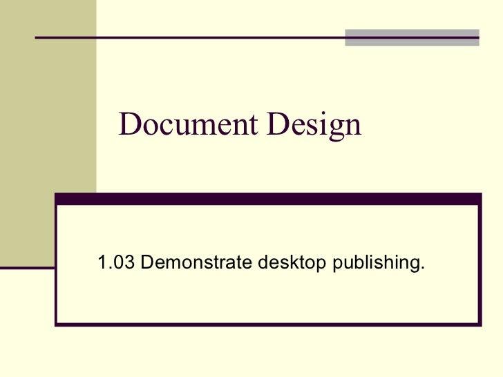 Document Design 1.03 Demonstrate desktop publishing.