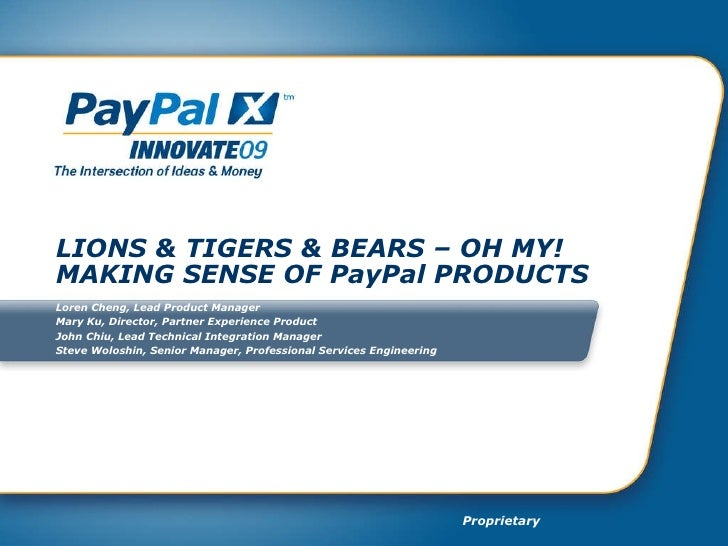 LIONS & TIGERS & BEARS – OH MY!  MAKING SENSE OF PayPal PRODUCTS Loren Cheng, Lead Product Manager Mary Ku, Director, Part...
