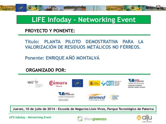 LIFE Infoday - Networking Event LIFE Infoday - Networking Event PROYECTO Y PONENTE: Título: PLANTA PILOTO DEMOSTRATIVA PAR...