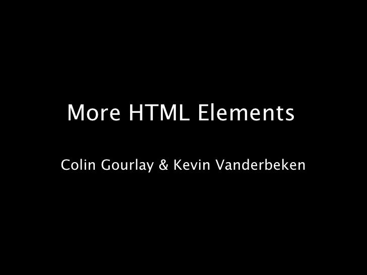 More HTML Elements<br />Colin Gourlay & Kevin Vanderbeken<br />