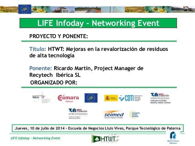 LIFE Infoday - Networking Event LIFE Infoday - Networking Event PROYECTO Y PONENTE: Título: HTWT: Mejoras en la revaloriza...