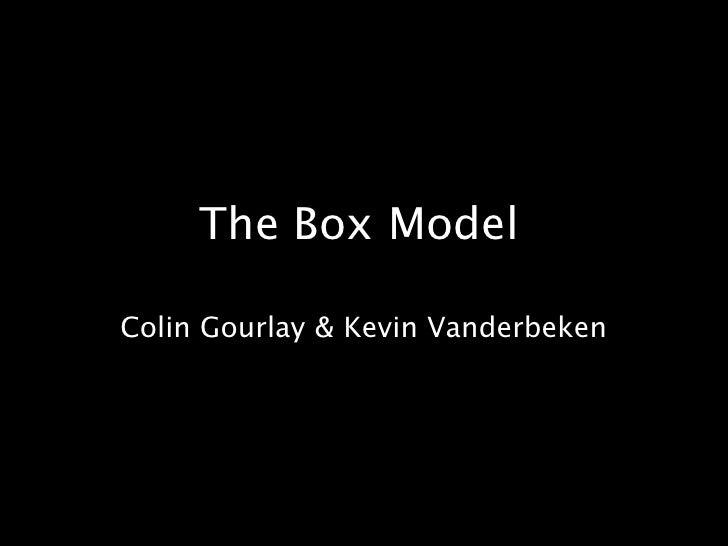 The Box Model<br />Colin Gourlay & Kevin Vanderbeken<br />