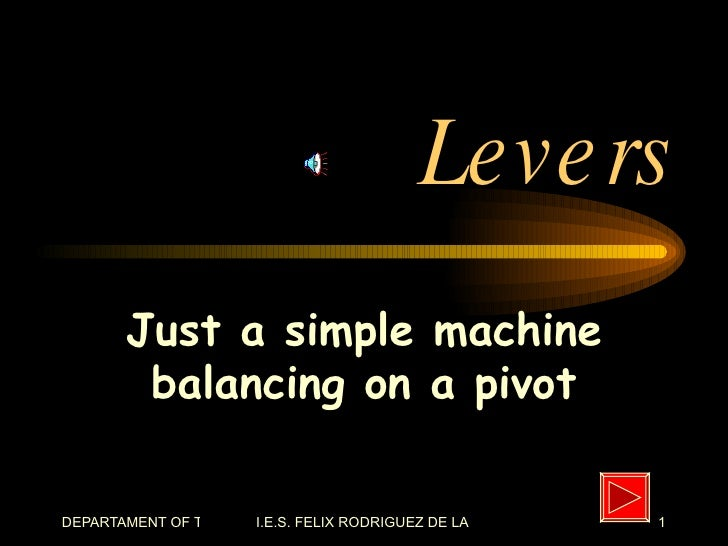Levers Just a simple machine balancing on a pivot
