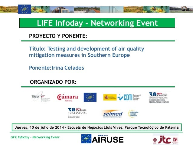 LIFE Infoday - Networking Event LIFE Infoday - Networking Event PROYECTO Y PONENTE: Título: Testing and development of air...