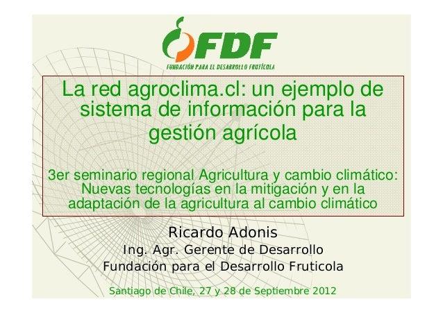 La red agroclima.cl: un ejemplo de sistema de información para la gestión agrícola 3er seminario regional Agricultura y ca...
