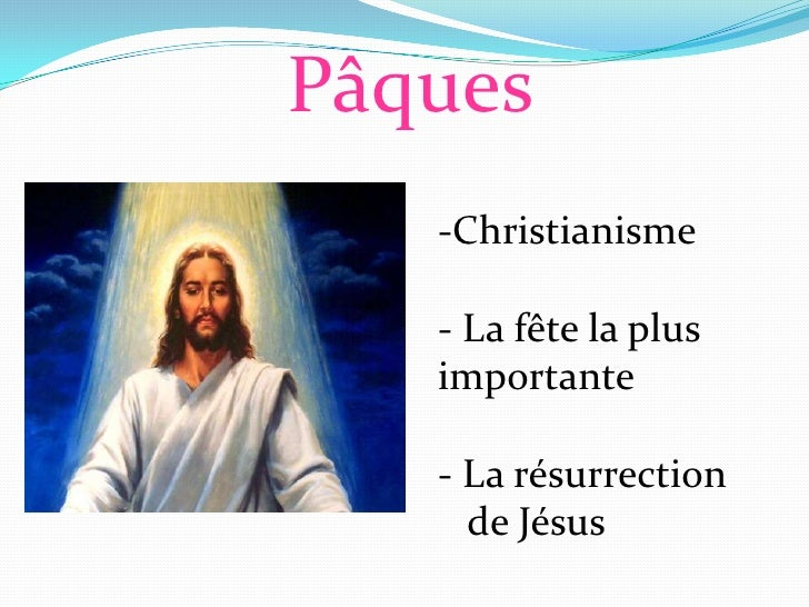 Pâques    -Christianisme     - La fête la plus    importante     - La résurrection      de Jésus