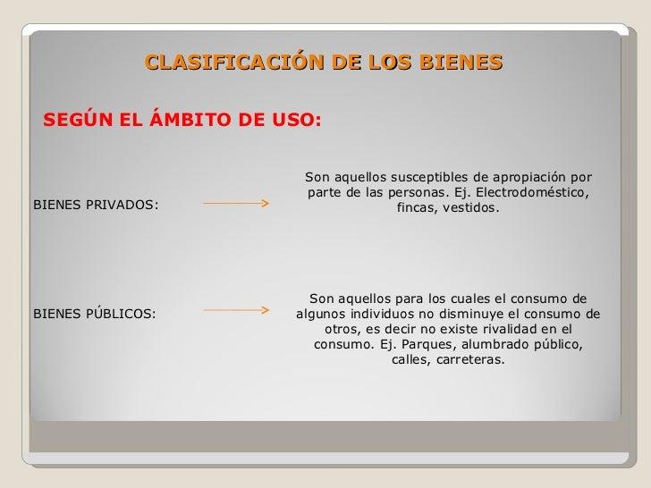 CLASIFICACIÓN DE LOS BIENES   SEGÚN EL ÁMBITO DE USO:                             Son aquellos susceptibles de apropiación...
