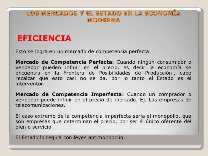 LOS MERCADOS Y EL ESTADO EN LA ECONOMÍA                    MODERNA   EFICIENCIA Esto se logra en un mercado de competencia...