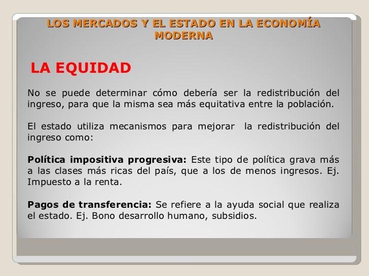 LOS MERCADOS Y EL ESTADO EN LA ECONOMÍA                   MODERNA   LA EQUIDAD No se puede determinar cómo debería ser la ...