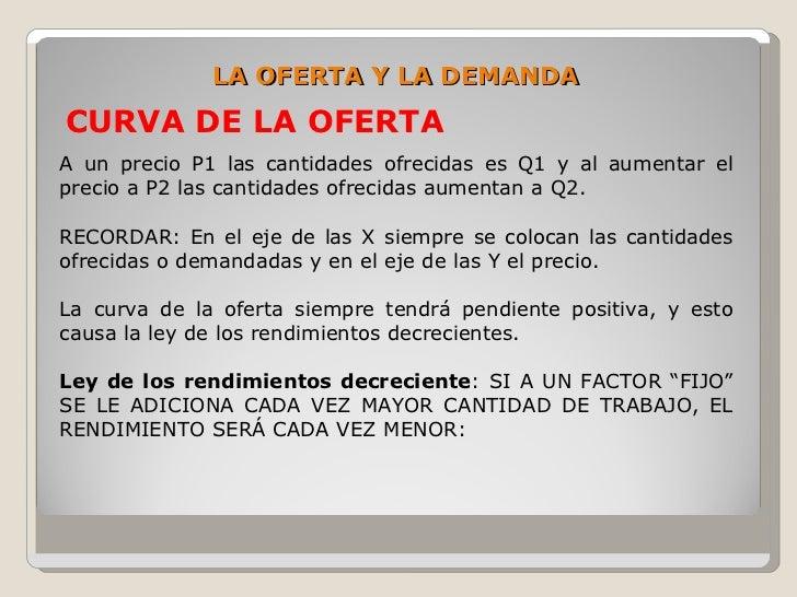 LA OFERTA Y LA DEMANDA CURVA DE LA OFERTA A un precio P1 las cantidades ofrecidas es Q1 y al aumentar el precio a P2 las c...