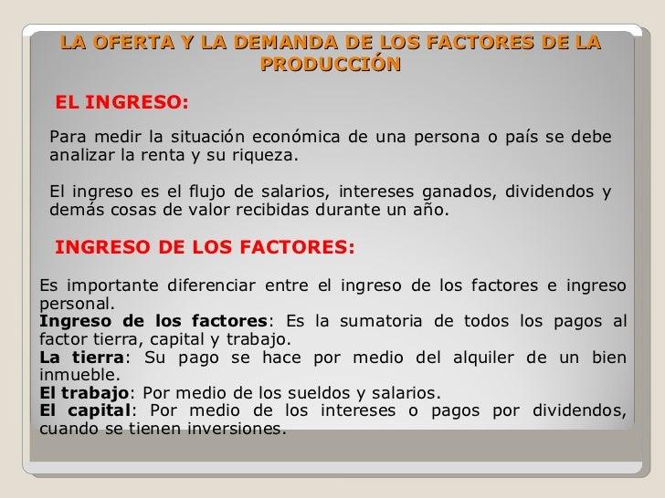 LA OFERTA Y LA DEMANDA DE LOS FACTORES DE LA                    PRODUCCIÓN   EL INGRESO:  Para medir la situación económic...