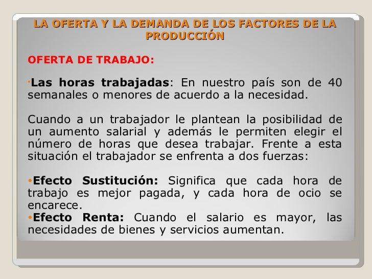 LA OFERTA Y LA DEMANDA DE LOS FACTORES DE LA                  PRODUCCIÓN  OFERTA DE TRABAJO:  •Lashoras trabajadas: En nue...