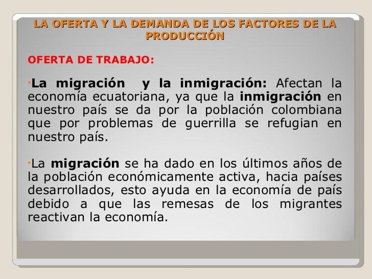 LA OFERTA Y LA DEMANDA DE LOS FACTORES DE LA                  PRODUCCIÓN  OFERTA DE TRABAJO:  •La migración y la inmigraci...