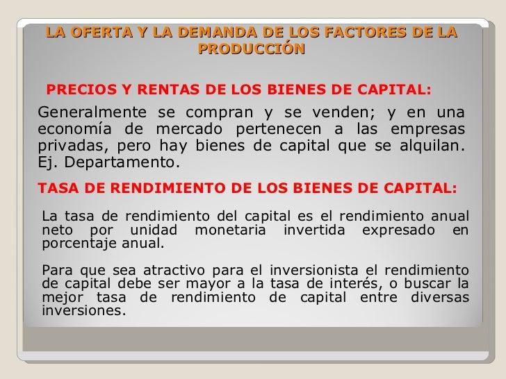 LA OFERTA Y LA DEMANDA DE LOS FACTORES DE LA                  PRODUCCIÓN   PRECIOS Y RENTAS DE LOS BIENES DE CAPITAL: Gene...