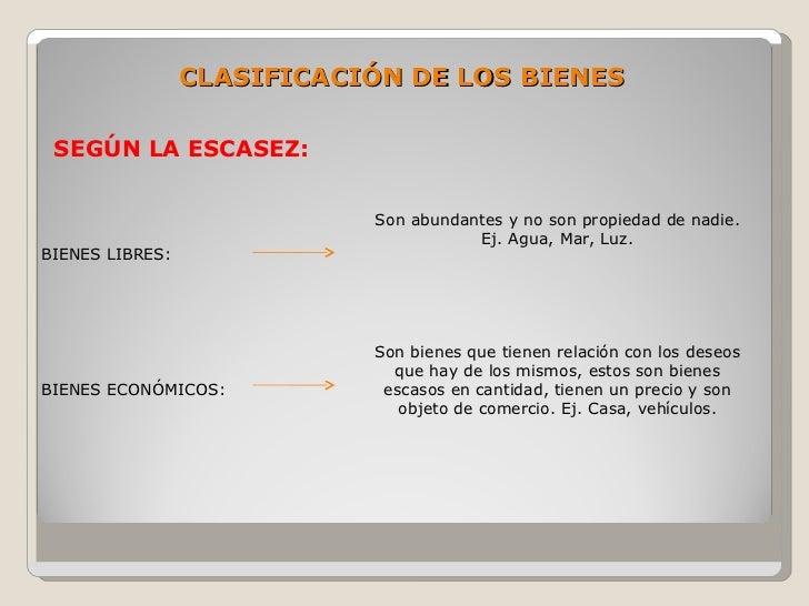 CLASIFICACIÓN DE LOS BIENES   SEGÚN LA ESCASEZ:                               Son abundantes y no son propiedad de nadie. ...