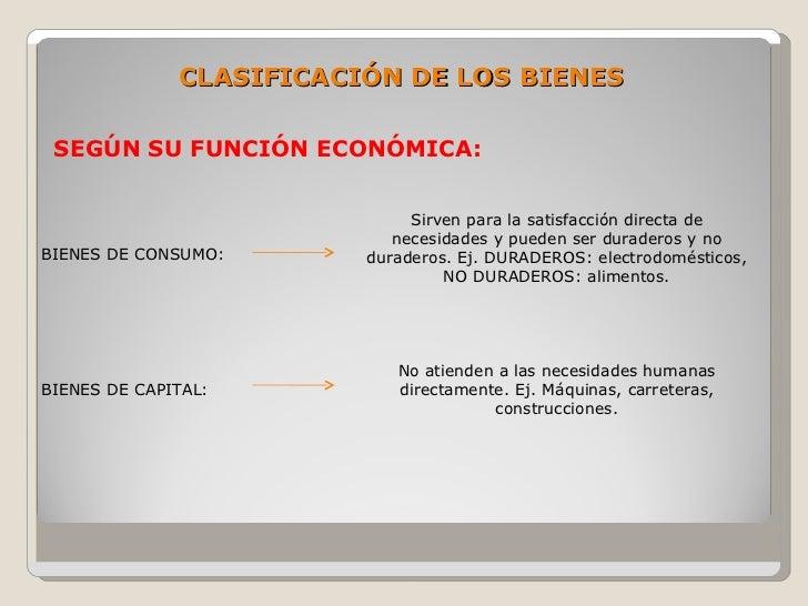 CLASIFICACIÓN DE LOS BIENES   SEGÚN SU FUNCIÓN ECONÓMICA:                                 Sirven para la satisfacción dire...