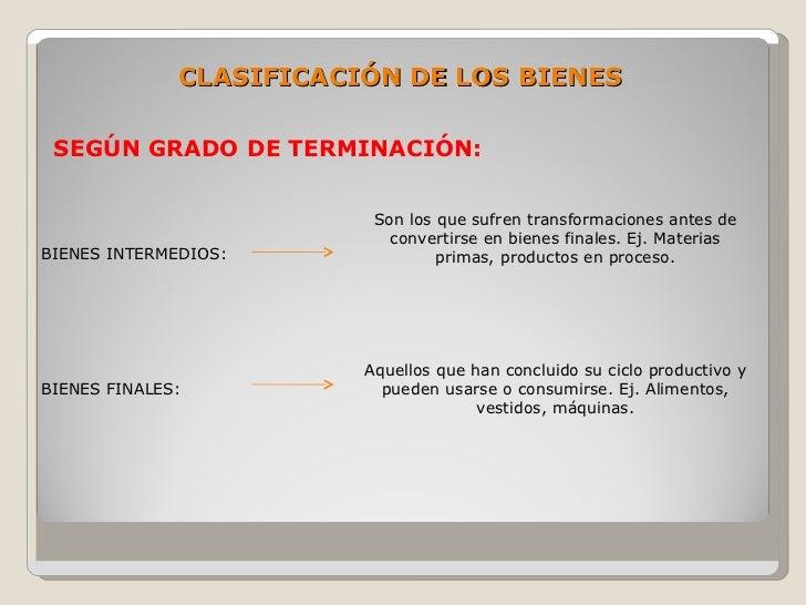 CLASIFICACIÓN DE LOS BIENES   SEGÚN GRADO DE TERMINACIÓN:                             Son los que sufren transformaciones ...