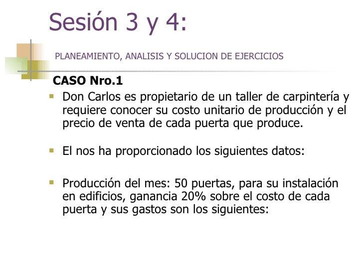 Sesión 3 y 4:  <ul><li>CASO Nro.1 </li></ul><ul><li>Don Carlos es propietario de un taller de carpintería y requiere conoc...
