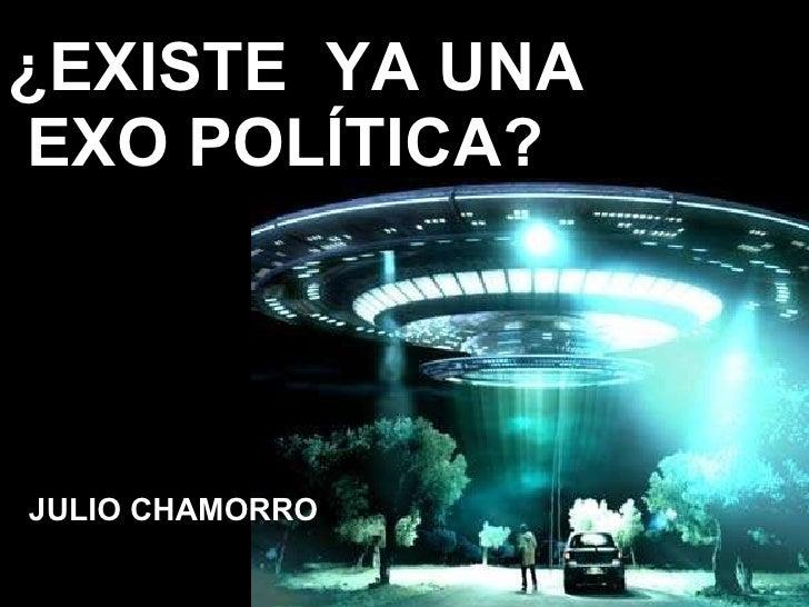 ¿EXISTE  YA UNA  EXO POLÍTICA? JULIO CHAMORRO