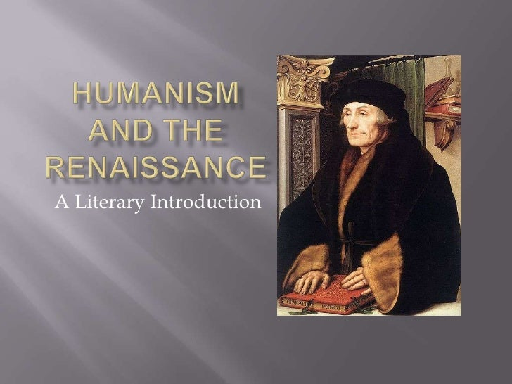 Humanism and the Renaissance<br />A Literary Introduction<br />