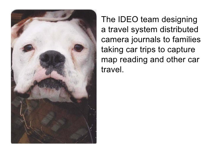 The IDEO team designing a travel system distributed camera journals to families taking car trips to capture  map reading a...