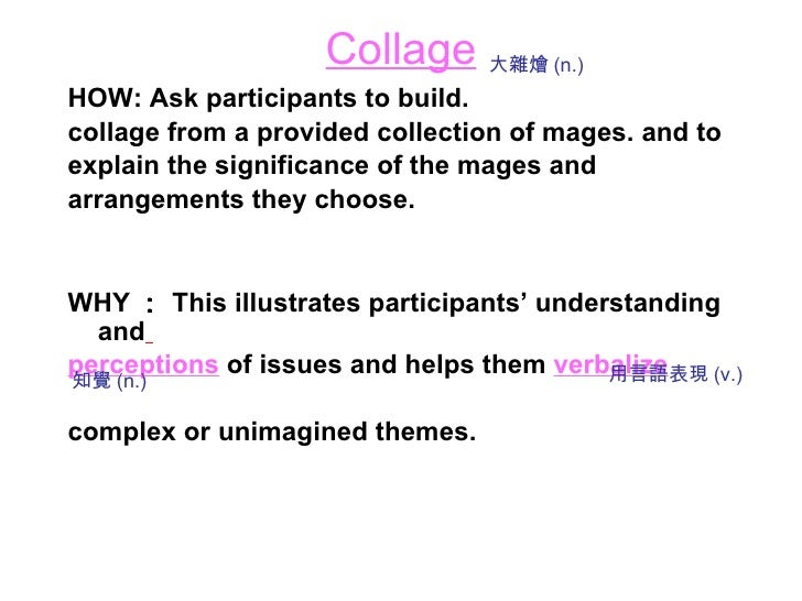 Collage <ul><li>HOW: Ask participants to build. </li></ul><ul><li>collage from a provided collection of mages. and to </li...