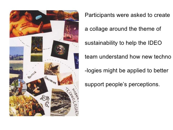 Participants were asked to create a collage around the theme of sustainability to help the IDEO team understand how new te...