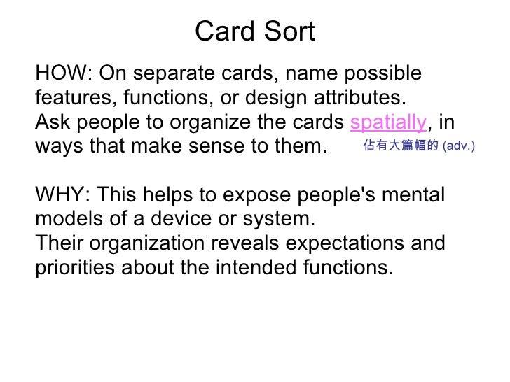Card Sort <ul><li>HOW: On separate cards, name possible </li></ul><ul><li>features, functions, or design attributes. </li>...